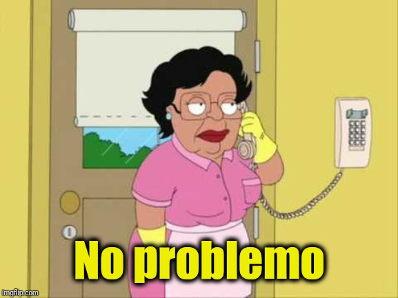 Consuela Meme | No problemo | image tagged in memes,consuela | made w/ Imgflip meme maker