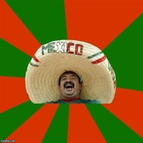 succesful mexican | image tagged in succesful mexican | made w/ Imgflip meme maker