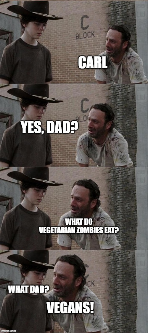 Hey Carl | CARL YES, DAD? WHAT DO VEGETARIAN ZOMBIES EAT? WHAT DAD? VEGANS! | image tagged in memes,rick and carl long,the walking dead,zombies,vegan,vegetarian | made w/ Imgflip meme maker