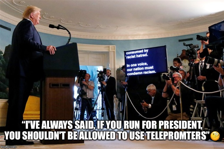"Our Cartoon President | ""I'VE ALWAYS SAID, IF YOU RUN FOR PRESIDENT, YOU SHOULDN'T BE ALLOWED TO USE TELEPROMTERS""? 
