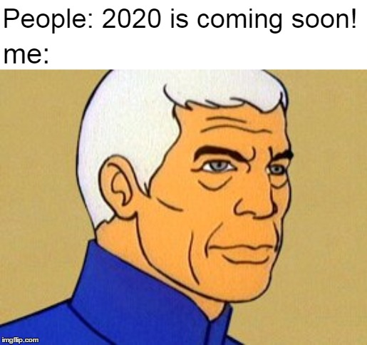 2020 |  People: 2020 is coming soon! me: | image tagged in sealab 2021,sealab 2020,2020 | made w/ Imgflip meme maker
