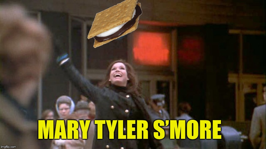 MARY TYLER S'MORE | made w/ Imgflip meme maker