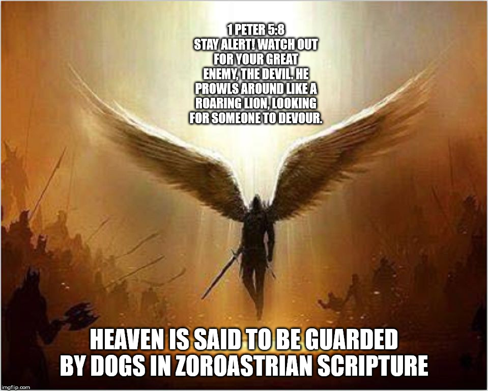 Satan really really hates dogs..... Get it? | 1 PETER 5:8 STAY ALERT! WATCH OUT FOR YOUR GREAT ENEMY, THE DEVIL. HE PROWLS AROUND LIKE A ROARING LION, LOOKING FOR SOMEONE TO DEVOUR. HEAV | image tagged in satan,the devil,lucifer,dogs,heaven,gaurdians | made w/ Imgflip meme maker