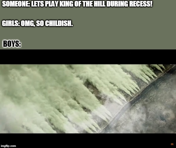 Sabaton- Attack of the dead men | SOMEONE: LETS PLAY KING OF THE HILL DURING RECESS! BOYS: GIRLS: OMG, SO CHILDISH. | image tagged in sabaton,ww1,gas,girls vs boys | made w/ Imgflip meme maker