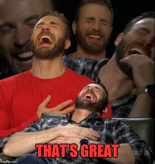 Chris Evans laugh | THAT'S GREAT | image tagged in chris evans laugh | made w/ Imgflip meme maker