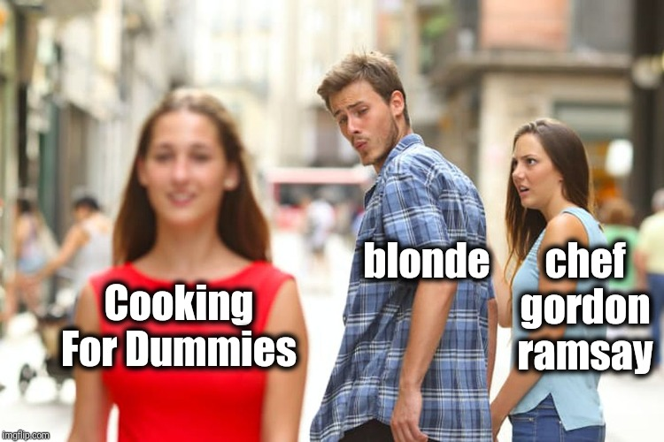Distracted Boyfriend Meme | Cooking For Dummies blonde chef gordon ramsay | image tagged in memes,distracted boyfriend | made w/ Imgflip meme maker