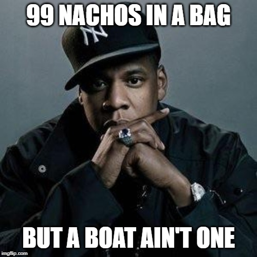 jay z | 99 NACHOS IN A BAG BUT A BOAT AIN'T ONE | image tagged in jay z | made w/ Imgflip meme maker