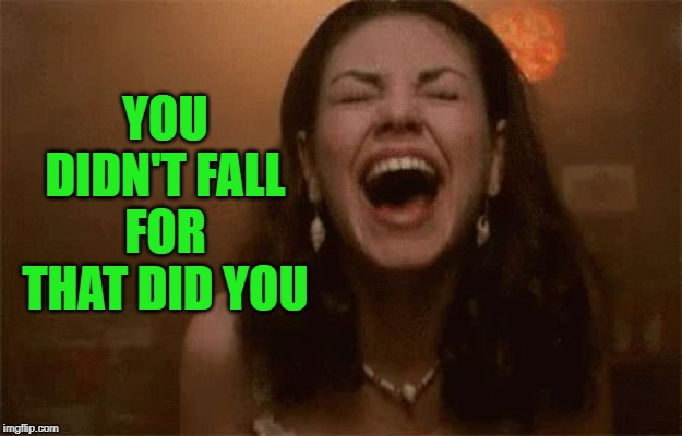 horse faced laughing | YOU DIDN'T FALL FOR THAT DID YOU | image tagged in horse faced laughing | made w/ Imgflip meme maker
