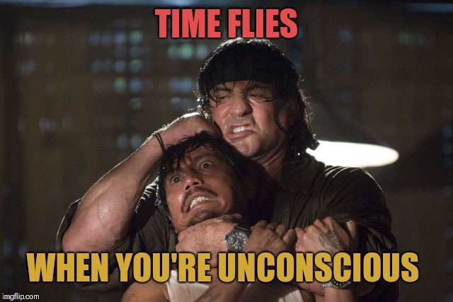TIME FLIES WHEN YOU'RE UNCONSCIOUS | image tagged in choke | made w/ Imgflip meme maker