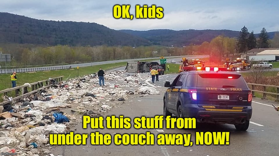 OK, kids Put this stuff from under the couch away, NOW! | made w/ Imgflip meme maker
