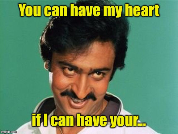 pervert look | You can have my heart if I can have your... | image tagged in pervert look | made w/ Imgflip meme maker