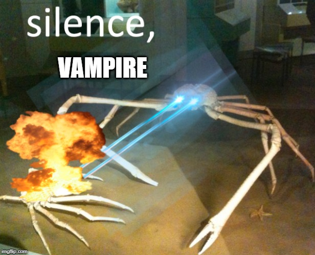 VAMPIRE | image tagged in silence crab | made w/ Imgflip meme maker