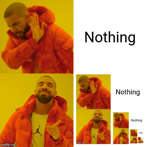 Nothing | Nothing | image tagged in memes,drake hotline bling,infinity,infinite | made w/ Imgflip meme maker