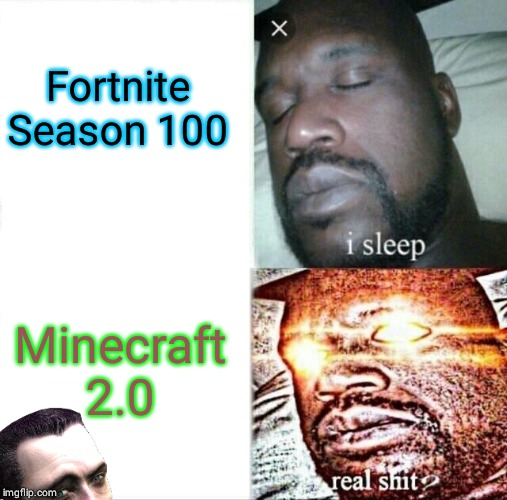 Sleeping Shaq Meme | Fortnite Season 100 Minecraft 2.0 | image tagged in memes,sleeping shaq | made w/ Imgflip meme maker