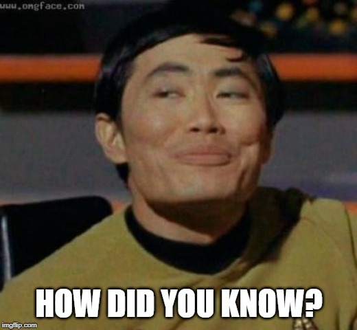 sulu | HOW DID YOU KNOW? | image tagged in sulu | made w/ Imgflip meme maker
