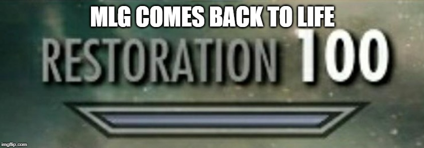 Restoration 100 | MLG COMES BACK TO LIFE | image tagged in restoration 100 | made w/ Imgflip meme maker