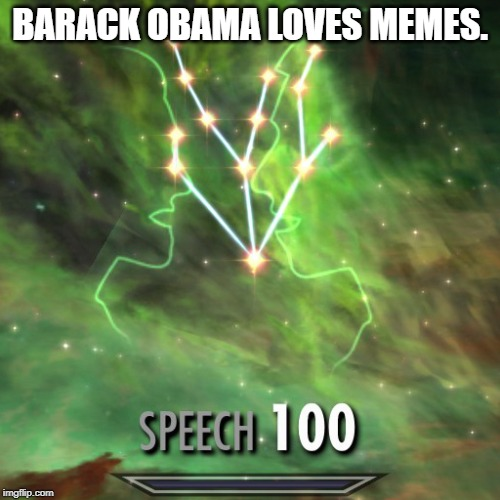 Speech 100 | BARACK OBAMA LOVES MEMES. | image tagged in speech 100 | made w/ Imgflip meme maker