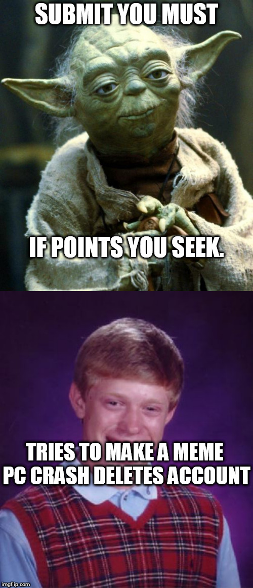 Brian couldn't win a race against a Concrete wall! | SUBMIT YOU MUST IF POINTS YOU SEEK. TRIES TO MAKE A MEME         PC CRASH DELETES ACCOUNT | image tagged in memes,star wars yoda,bad luck brian,win a race,yoda,offers his wisdom | made w/ Imgflip meme maker