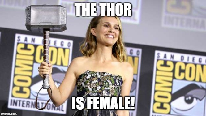 THE THOR IS FEMALE! | image tagged in marvel,natalie portman,mcu,facepalm | made w/ Imgflip meme maker