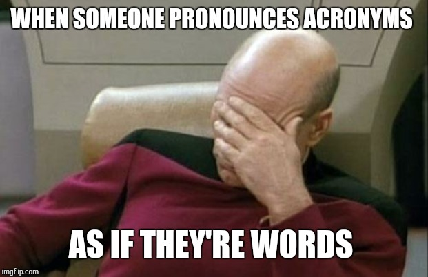 "Like DIY as ""dih-ee"", or ASMR as ""azz-mer"",  or TL;DR as ""tilder"". (Wait. Have people actually done that?) 