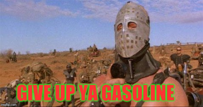 Give the gasoline and we'll spare ya lives | GIVE UP YA GASOLINE | image tagged in lord humungus,humungus,mad max,the road warrior,gasoline | made w/ Imgflip meme maker