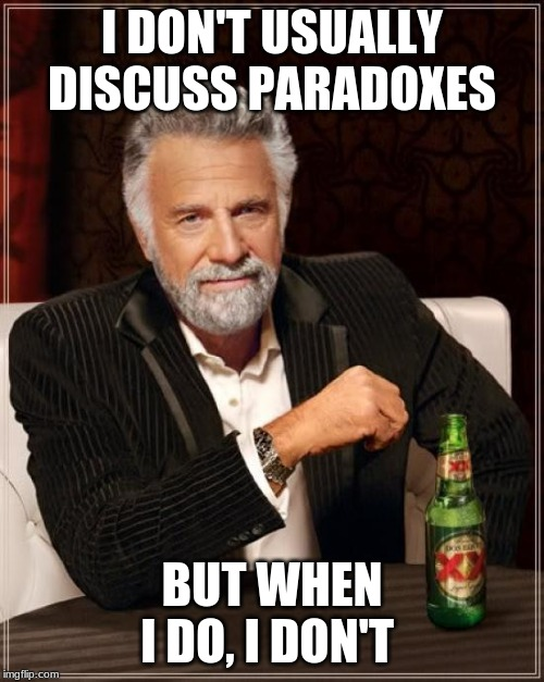 The Most Interesting Man In The World | I DON'T USUALLY DISCUSS PARADOXES BUT WHEN I DO, I DON'T | image tagged in memes,the most interesting man in the world,paradox | made w/ Imgflip meme maker