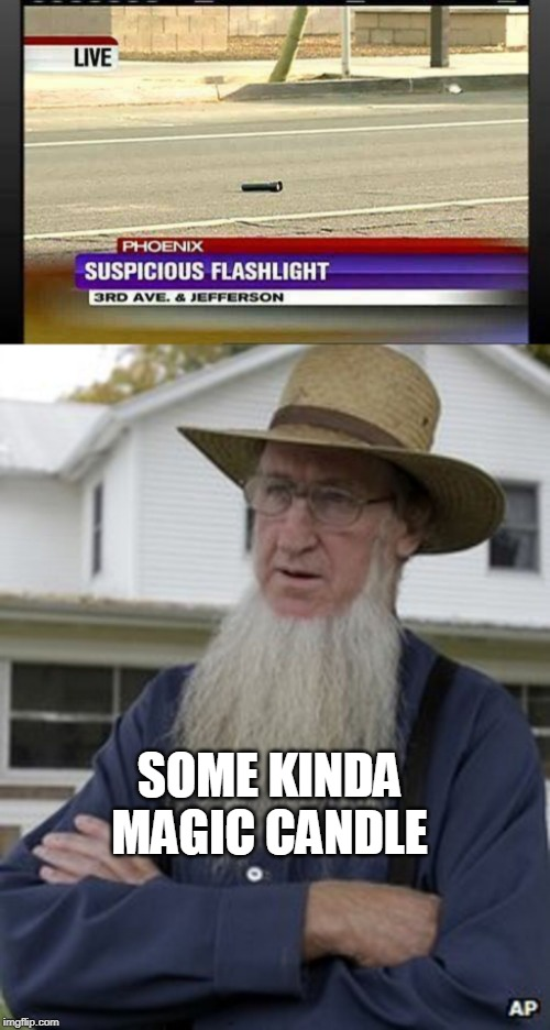 WITCHCRAFT | SOME KINDA MAGIC CANDLE | image tagged in amish,news,funny,memes | made w/ Imgflip meme maker
