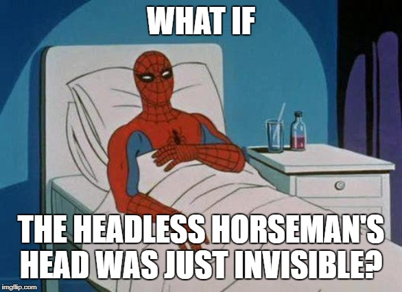 Spiderman Hospital Meme | WHAT IF THE HEADLESS HORSEMAN'S HEAD WAS JUST INVISIBLE? | image tagged in memes,spiderman hospital,spiderman,headless horseman | made w/ Imgflip meme maker