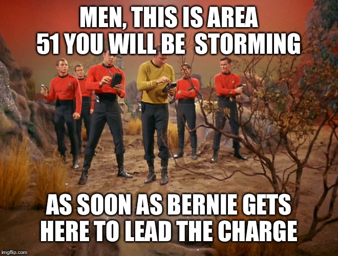 Five red shirts | MEN, THIS IS AREA 51 YOU WILL BE  STORMING AS SOON AS BERNIE GETS HERE TO LEAD THE CHARGE | image tagged in five red shirts | made w/ Imgflip meme maker