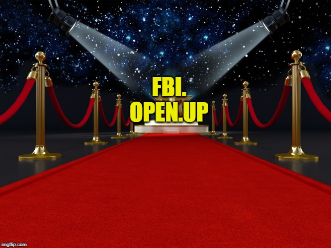 red carpet | FBI. OPEN.UP | image tagged in red carpet | made w/ Imgflip meme maker