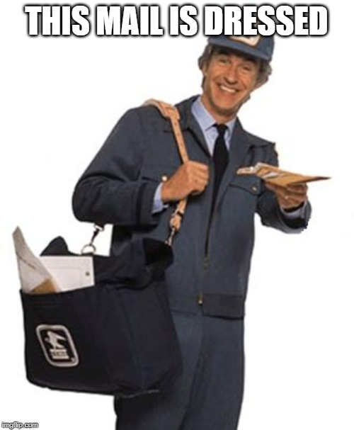 Mailman | THIS MAIL IS DRESSED | image tagged in mailman | made w/ Imgflip meme maker
