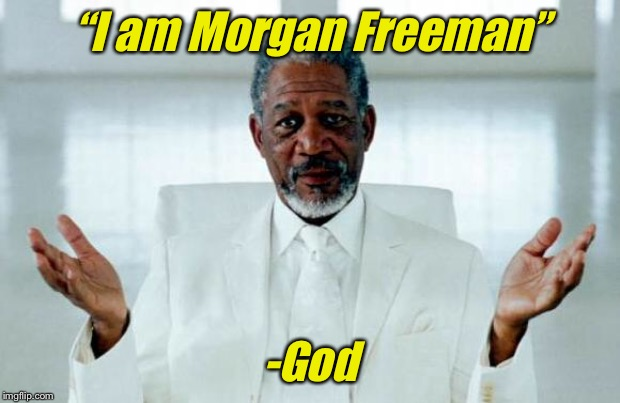 "God Morgan Freeman | ""I am Morgan Freeman"" -God 