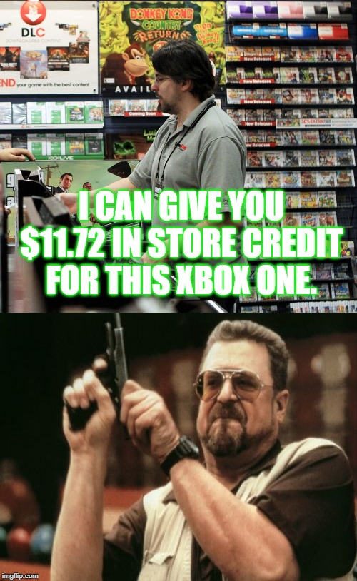 I guess video games do cause violence. | I CAN GIVE YOU $11.72 IN STORE CREDIT FOR THIS XBOX ONE. | image tagged in wut,video games,xbox,xbox one | made w/ Imgflip meme maker