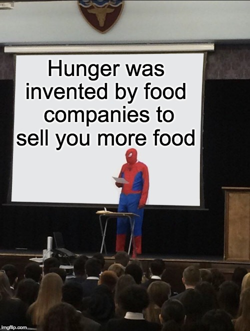 Spiderman Teaching | Hunger was invented by food  companies to sell you more food | image tagged in spiderman teaching | made w/ Imgflip meme maker