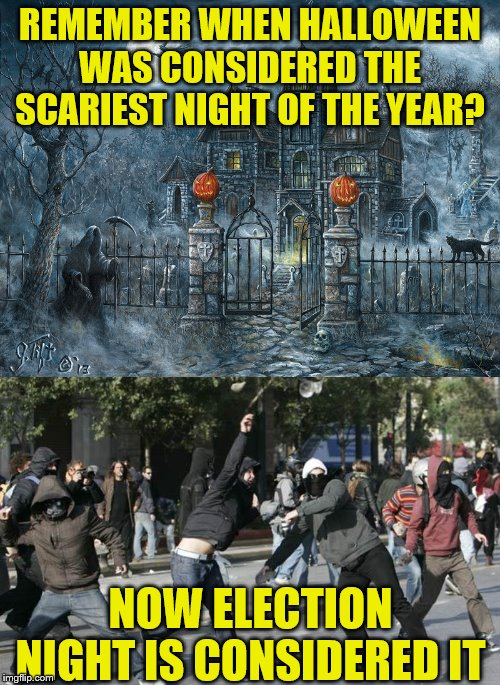 Times Have Changed | REMEMBER WHEN HALLOWEEN WAS CONSIDERED THE SCARIEST NIGHT OF THE YEAR? NOW ELECTION NIGHT IS CONSIDERED IT | image tagged in rioters,halloween,happy halloween,election night | made w/ Imgflip meme maker