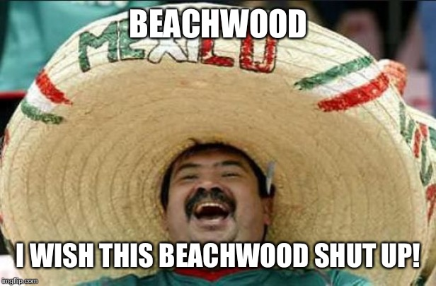 mexican word of the day | BEACHWOOD I WISH THIS BEACHWOOD SHUT UP! | image tagged in mexican word of the day | made w/ Imgflip meme maker