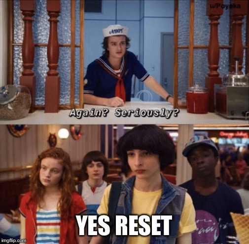 again? seriously? |  YES RESET | image tagged in again seriously | made w/ Imgflip meme maker