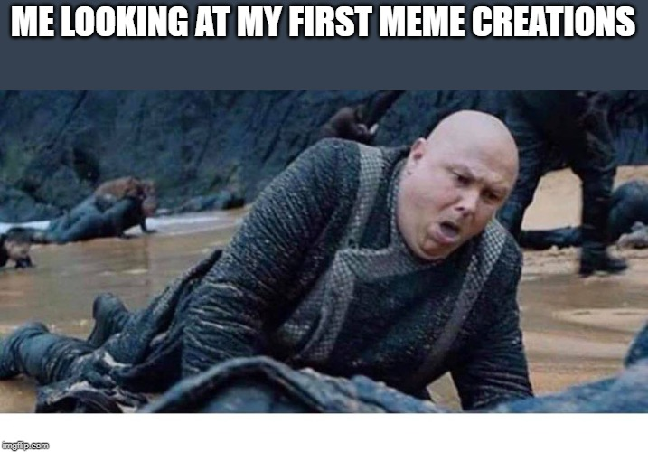 That look you make when you see your early works | ME LOOKING AT MY FIRST MEME CREATIONS | image tagged in funny,funny memes | made w/ Imgflip meme maker