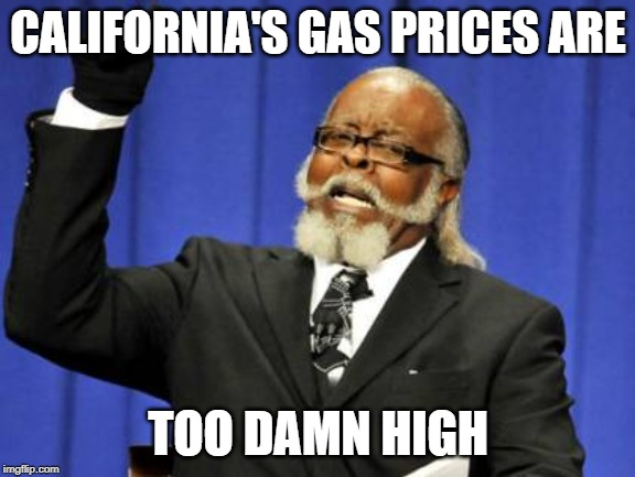 California gas prices | CALIFORNIA'S GAS PRICES ARE TOO DAMN HIGH | image tagged in memes,too damn high,california,gas,money,tax | made w/ Imgflip meme maker