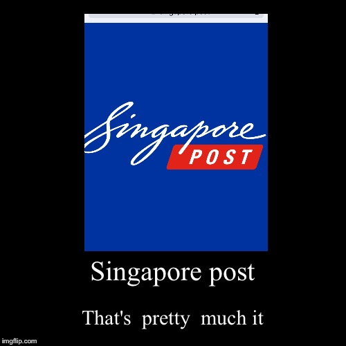 Singapore post | That's  pretty  much it | image tagged in funny,demotivationals | made w/ Imgflip demotivational maker