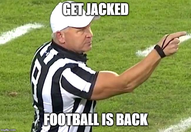 Jacked Ref Football | GET JACKED FOOTBALL IS BACK | image tagged in football,nfl,nfl memes,nfl meme,ncaa | made w/ Imgflip meme maker