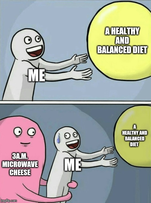 Running Away Balloon Meme | ME A HEALTHY AND BALANCED DIET 3A.M. MICROWAVE CHEESE ME A HEALTHY AND BALANCED DIET | image tagged in memes,running away balloon | made w/ Imgflip meme maker
