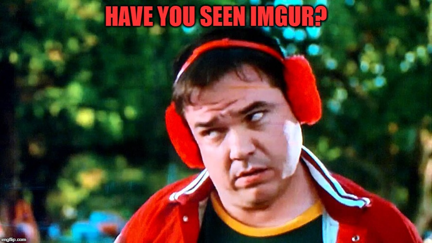 HAVE YOU SEEN IMGUR? | made w/ Imgflip meme maker