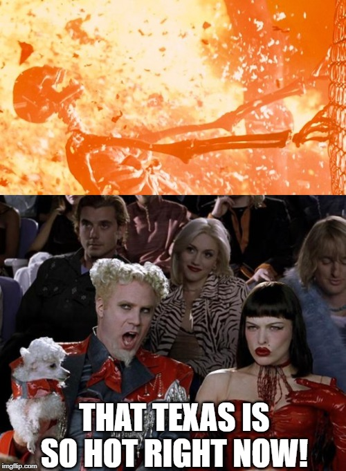 THAT TEXAS IS SO HOT RIGHT NOW! | image tagged in memes,mugatu so hot right now,heatwave | made w/ Imgflip meme maker