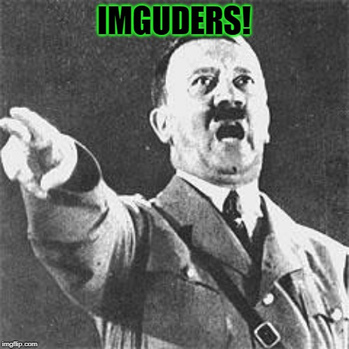 Hitler | IMGUDERS! | image tagged in hitler | made w/ Imgflip meme maker