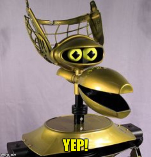 Crow T. Robot | YEP! | image tagged in crow t robot | made w/ Imgflip meme maker