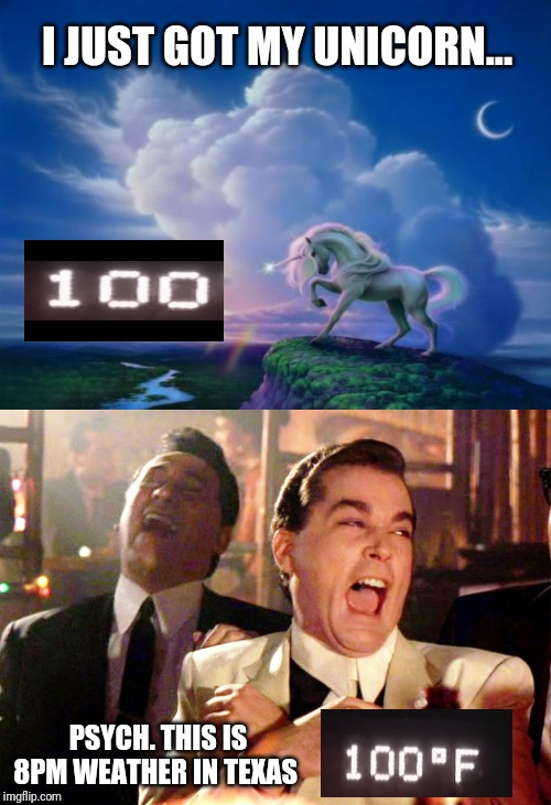 I JUST GOT MY UNICORN... PSYCH. THIS IS 8PM WEATHER IN TEXAS | image tagged in unicorn,memes,good fellas hilarious | made w/ Imgflip meme maker
