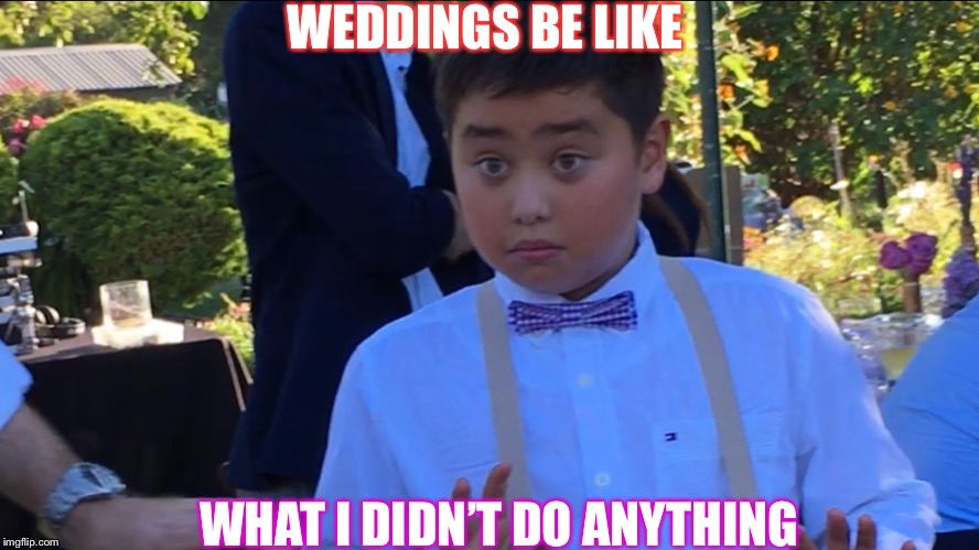 WEDDINGS BE LIKE WHAT I DIDN'T DO ANYTHING | image tagged in wedding crashers | made w/ Imgflip meme maker