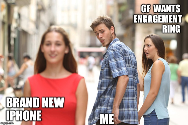 New Iphone |  GF  WANTS  ENGAGEMENT RING; BRAND NEW IPHONE; ME | image tagged in disloyal boyfriend,iphone,apple | made w/ Imgflip meme maker
