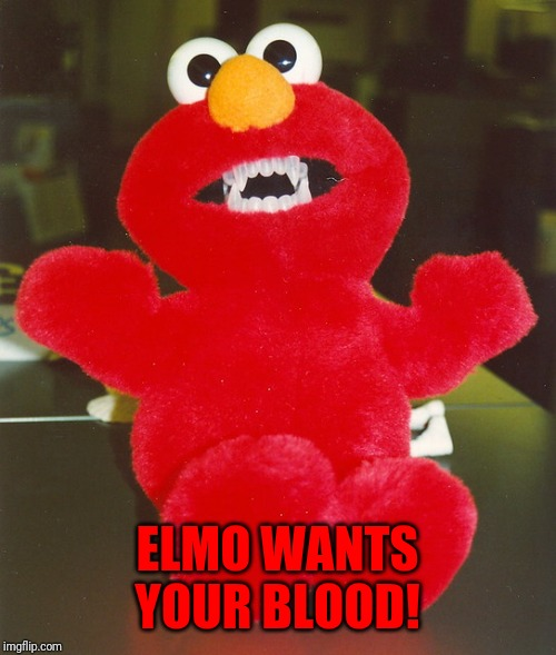 ELMO WANTS YOUR BLOOD! | image tagged in memes,funny,vampire,elmo,evil,sesame street | made w/ Imgflip meme maker